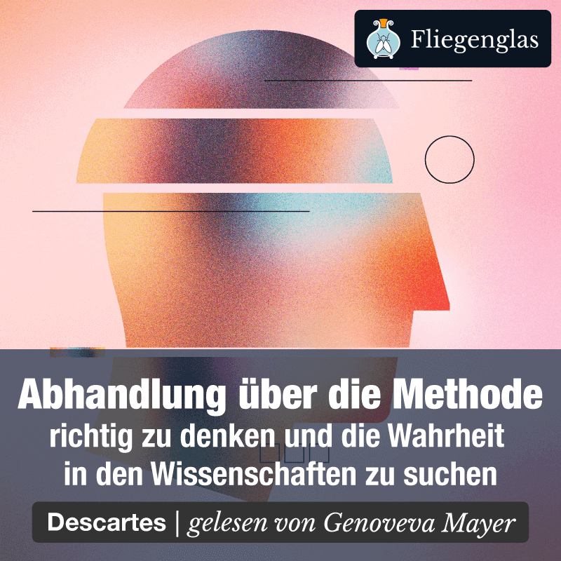 Abhandlung über die Methode – Discours de la methode – Rene Descartes – Philosophie Hörbuch