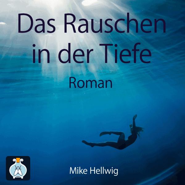 Mike Hellwig: Das Rauschen in der Tiefe (Roman)