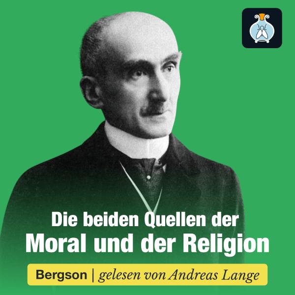 Henri Bergson – Die beiden Quellen der Moral und der Religion – Hörbuch