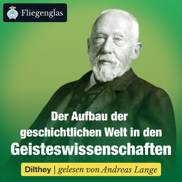 Wilhelm Dilthey: Der Aufbau der geschichtlichen Welt in den Geisteswissenschaften – Hörbuch